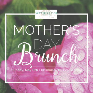 Mothers Day Brunch at Waters Edge Golf Club