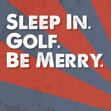 "Labor Day, Event, Red White Blue, ""Sleep in. Golf. Be Merry."""