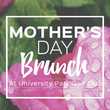 Mother's Day Brunch at University Park Golf Club