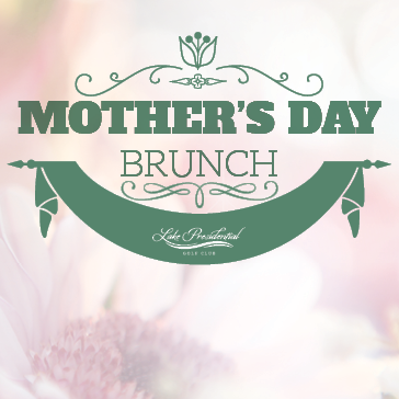 Mother's Day Brunch at Lake Presidential Golf Club
